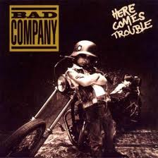 Bad Company - Here Comes Trouble lyrics