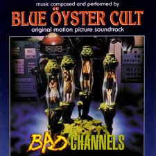Blue Oyster Cult - Bad Channels (from The Soundtrack) lyrics