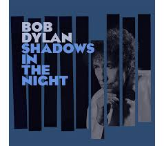Bob Dylan - Shadows in the night lyrics