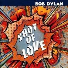 Bob Dylan - Shot Of Love lyrics