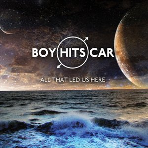 Boy Hits Car - All that led us here lyrics