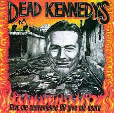 Dead Kennedys - Give Me Convenience Or Give Me Death lyrics