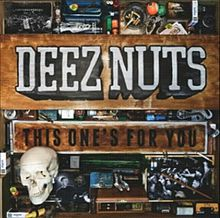 Deez Nuts - This ones for you lyrics