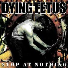 Dying Fetus - Stop At Nothing lyrics