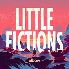 Elbow - Little fictions lyrics