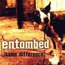 Entombed - Same Difference lyrics