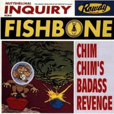 Fishbone - Chim Chims Badass Revenge lyrics