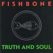 Fishbone - Truth And Soul lyrics