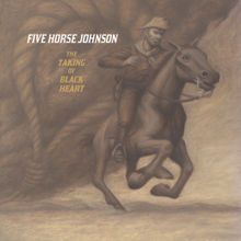 Five Horse Johnson - The taking of a black heart lyrics