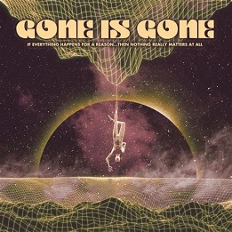 Gone Is Gone - If everything happens for a reason then nothing really matters at all lyrics
