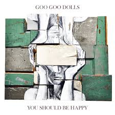 Goo Goo Dolls - You should be happy lyrics