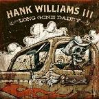 Hank Williams III - Long gone daddy lyrics