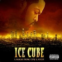 Ice Cube - Laugh now, cry later lyrics
