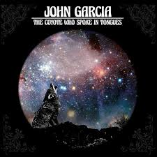 John Garcia - The coyote who spoke in tongues lyrics