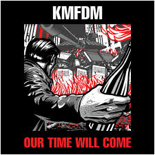 KMFDM - Our time will come album lyrics