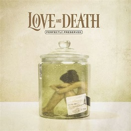 Love And Death - Perfectly preserved lyrics