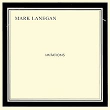 Mark Lanegan - Imitations album lyrics