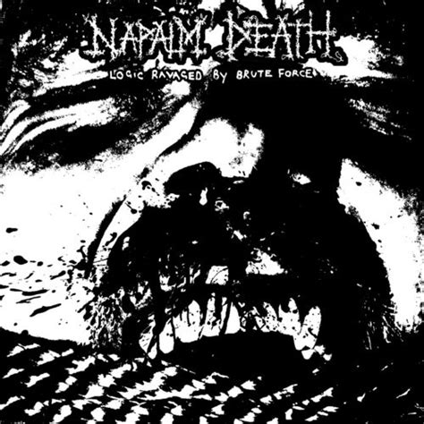 Napalm Death - Logic ravaged brute force lyrics