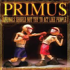 Primus - Animals Should Not Try To Act Like People album lyrics