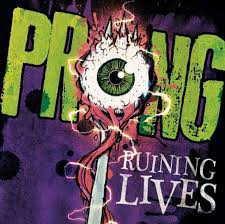 Prong - Ruining lives lyrics