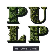 Pulp - We Love Life lyrics