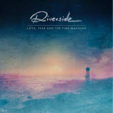 Riverside - Love, fear and the time machine album lyrics