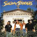Suicidal Tendencies - How Will I Laugh Tomorrow When I Cant Even Smile Today lyrics