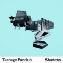 Teenage Fanclub - Shadows lyrics