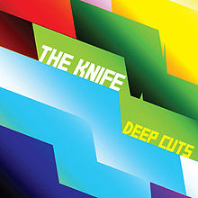 The Knife - Deep cuts lyrics