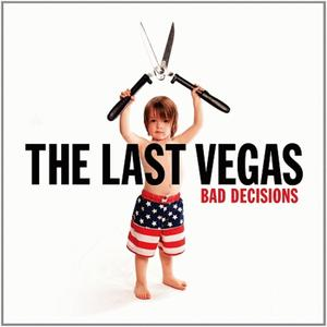 The Last Vegas - Bad decisions lyrics