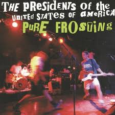 The Presidents of the U.S.A. - Pure Frosting lyrics