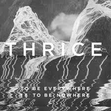 Thrice - To be everywhere is to be nowhere lyrics