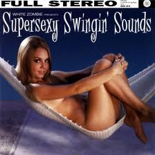 White Zombie - Supersexy Swingin Sounds lyrics