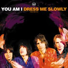 You Am I - Dress Me Slowly lyrics